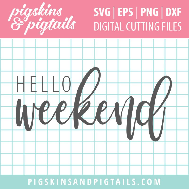 Hello Weekend Cut File Design