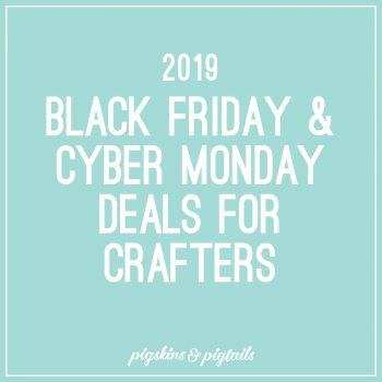 2019 Black Friday and Cyber Monday Deals for Crafters